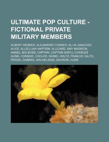 9781234785895: Ultimate Pop Culture - Fictional Private Military Members: Albert Wesker, Alejandro Corner, Ali Al-Saachez, Alice, Allelujah Haptism, Alucard, Amy Mad