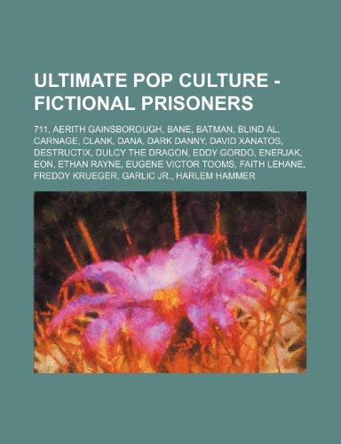 9781234785987: Ultimate Pop Culture - Fictional Prisoners: 711, Aerith Gainsborough, Bane, Batman, Blind Al, Carnage, Clank, Dana, Dark Danny, David Xanatos, Destruc