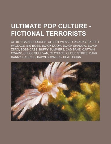 9781234786199: Ultimate Pop Culture - Fictional terrorists: Aerith Gainsborough, Albert Wesker, Anarky, Barret Wallace, Big Boss, Black Doom, Black Shadow, Black ... Sullivan, Clayface, Cloud Strife, Dark Danny,
