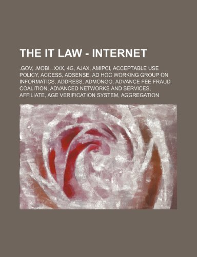 9781234786731: The It Law - Internet: .Gov, .Mobi, .XXX, 4g, Ajax, Amipci, Acceptable Use Policy, Access, Adsense, Ad Hoc Working Group on Informatics, Addr