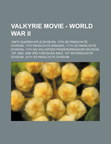 9781234787530: Valkyrie Movie - World War II: 106th Guards Rifle Division, 10th SS Parachute Division, 11th Parachute Brigade, 11th SS Parachute Division, 11th SS V