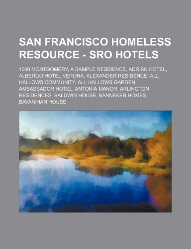 9781234787936: San Francisco Homeless Resource - Sro Hotels: 1000 Montgomery, a Sample Residence, Adrian Hotel, Albergo Hotel Verona, Alexander Residence, All Hallow