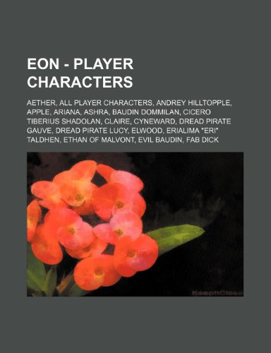 9781234790059: Eon - Player Characters: Aether, All Player Characters, Andrey Hilltopple, Apple, Ariana, Ashra, Baudin Dommilan, Cicero Tiberius Shadolan, Cla