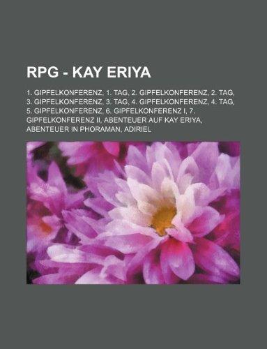 9781234791537: RPG - Kay Eriya: 1. Gipfelkonferenz, 1. Tag, 2. Gipfelkonferenz, 2. Tag, 3. Gipfelkonferenz, 3. Tag, 4. Gipfelkonferenz, 4. Tag, 5. Gip