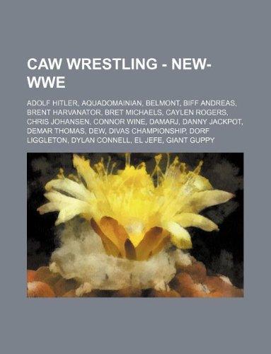 9781234791599: Caw Wrestling - New-Wwe: Adolf Hitler, Aquadomainian, Belmont, Biff Andreas, Brent Harvanator, Bret Michaels, Caylen Rogers, Chris Johansen, Co