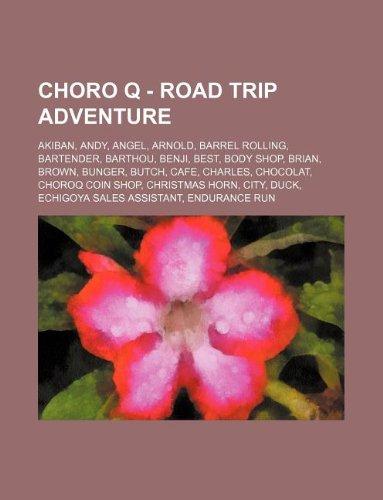 9781234791605: Choro Q - Road Trip Adventure: Akiban, Andy, Angel, Arnold, Barrel Rolling, Bartender, Barthou, Benji, Best, Body Shop, Brian, Brown, Bunger, Butch,