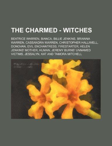 9781234792053: The Charmed - Witches: Beatrice Warren, Bianca, Billie Jenkins, Brianna Warren, Cassandra Warren, Christopher Halliwell, Donovan, Evil Enchan