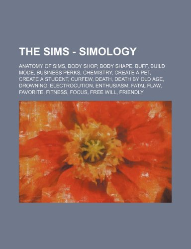 9781234792510: The Sims - Simology: Anatomy of Sims, Body Shop, Body shape, Buff, Build mode, Business perks, Chemistry, Create a Pet, Create a Student, Curfew, ... Flaw, Favorite, Fitness, Focus, Free will