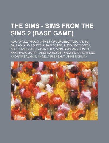 9781234793029: The Sims - Sims from the Sims 2 (Base Game): Adriana Lothario, Agnes Crumplebottom, Aiyana Dallas, Ajay Loner, Albany Capp, Alexander Goth, Alon Livin