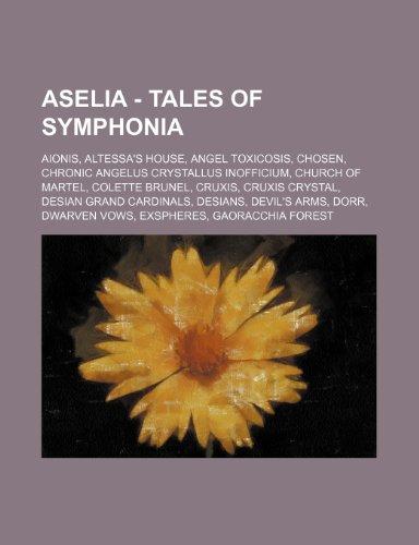 9781234793326: Aselia - Tales of Symphonia: Aionis, Altessa's House, Angel Toxicosis, Chosen, Chronic Angelus Crystallus Inofficium, Church of Martel, Colette Bru
