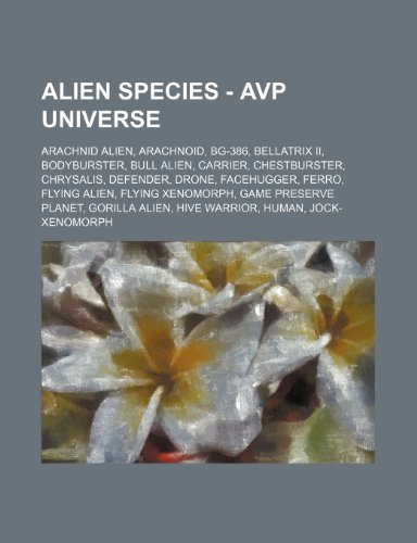 9781234793500: Alien Species - Avp Universe: Arachnid Alien, Arachnoid, Bg-386, Bellatrix II, Bodyburster, Bull Alien, Carrier, Chestburster, Chrysalis, Defender,
