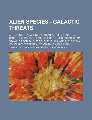 9781234793784: Alien Species - Galactic Threats: Anti-Spirals, Arachnid, Atasian, Audrey II, Axi-Tun, Babel Fish, Baltan, Bladepod, Borg, Boudacian, Brain Spawn, Bro