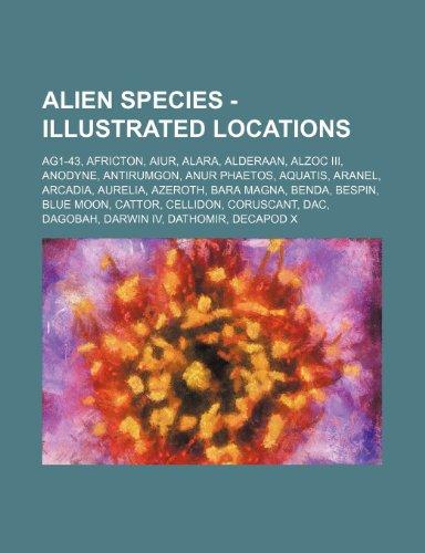 9781234793791: Alien Species - Illustrated Locations: Ag1-43, Africton, Aiur, Alara, Alderaan, Alzoc III, Anodyne, Antirumgon, Anur Phaetos, Aquatis, Aranel, Arcadia