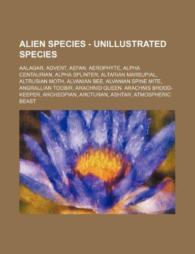 9781234793845: Alien Species - Unillustrated Species: Aalagar, Advent, Aefan, Aerophyte, Alpha Centaurian, Alpha Splinter, Altarian Marsupial, Altrusian Moth, Alvani