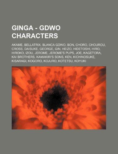 9781234795511: Ginga - Gdwo Characters: Akame, Bellatrix, Blanca Gdwo, Bon, Choro, Chourou, Cross, Daisuke, George, Gin, Heizo, Hidetoshi, Hiro, Hiroko, Izou,