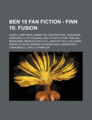 9781234795962: Ben 10 Fan Fiction - Finn 10: Fusion: Alien X, Ampfibian, Animation Contraption, Animosian, Armodrillo, Articguana, Ben 10 Fan Fiction Timeline, Ben