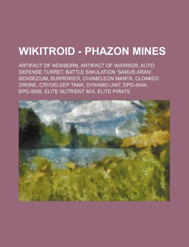 9781234796983: Wikitroid - Phazon Mines: Artifact of Newborn, Artifact of Warrior, Auto Defense Turret, Battle Simulation 'Samus Aran', Bendezium, Burrower, Ch