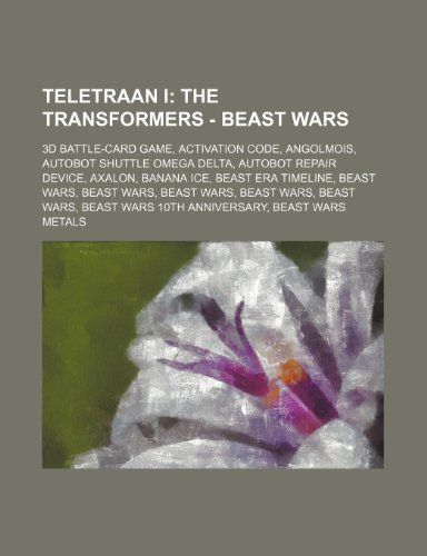 9781234799472: Teletraan I: The Transformers - Beast Wars: 3D Battle-Card Game, Activation Code, Angolmois, Autobot Shuttle Omega Delta, Autobot R