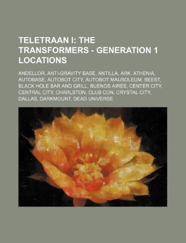 9781234799830: Teletraan I: The Transformers - Generation 1 Locations: Andellor, Anti-Gravity Base, Antilla, Ark, Athenia, Autobase, Autobot City,