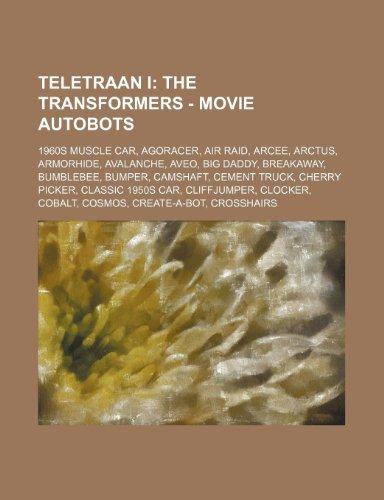 9781234799984: Teletraan I: The Transformers - Movie Autobots: 1960s Muscle Car, Agoracer, Air Raid, Arcee, Arctus, Armorhide, Avalanche, Aveo, Bi