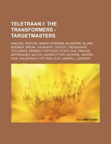 9781234800116: Teletraan I: The Transformers - Targetmasters: Aimless, Artfire, Binary Bonding, Blowpipe, Blurr, Boomer, Break, Caliburst, Catgut,