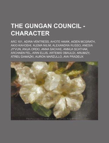 9781234800420: The Gungan Council - Character: ARC 101, Adira Ventress, Ahote Hawk, Aiden McGrath, Akio Kahoshi, Alema Nilim, Alexandra Russo, Anesia Jy'Vun, Anija ... Obauldi, Arumizy, Atreu Damazki, Auron