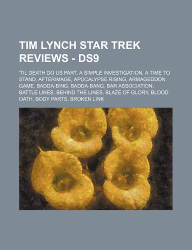 9781234800444: Tim Lynch Star Trek Reviews - DS9: 'Til Death Do Us Part, A Simple Investigation, A Time to Stand, Afterimage, Apocalypse Rising, Armageddon Game, ... Lines, Blaze of Glory, Blood Oath, Body Pa