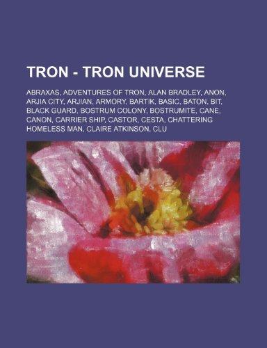 9781234801458: Tron - Tron Universe: Abraxas, Adventures of Tron, Alan Bradley, Anon, Arjia City, Arjian, Armory, Bartik, Basic, Baton, Bit, Black Guard, B
