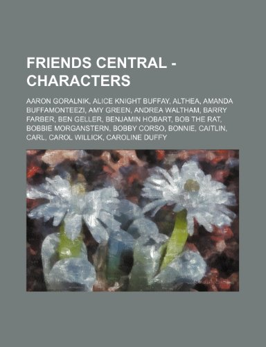 9781234803209: Friends Central - Characters: Aaron Goralnik, Alice Knight Buffay, Althea, Amanda Buffamonteezi, Amy Green, Andrea Waltham, Barry Farber, Ben Geller