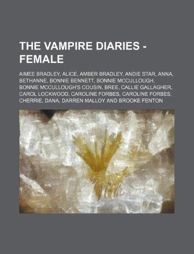 9781234805180: The Vampire Diaries - Female: Aimee Bradley, Alice, Amber Bradley, Andie Star, Anna, Bethanne, Bonnie Bennett, Bonnie McCullough, Bonnie McCullough'