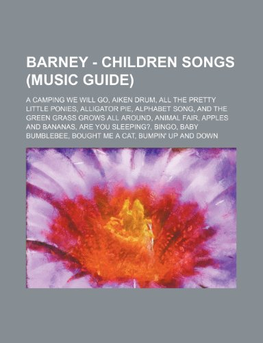 9781234805364: Barney - Children Songs (Music Guide): A Camping We Will Go, Aiken Drum, All the Pretty Little Ponies, Alligator Pie, Alphabet Song, and the Green Gra