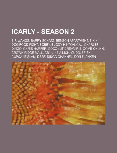 9781234806446: Icarly - Season 2: B.F. Wangs, Barry Schatz, Benson Apartment, Bikini Dog Food Fight, Bobby, Buddy Hinton, Cal, Charles Dingo, Chris Harp