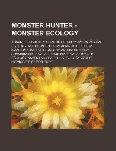 9781234807627: Monster Hunter - Monster Ecology: Agnaktor Ecology, Akantor Ecology, Akura Vashimu Ecology, Alatreon Ecology, Altaroth Ecology, Amatsumagatsuchi Ecolo