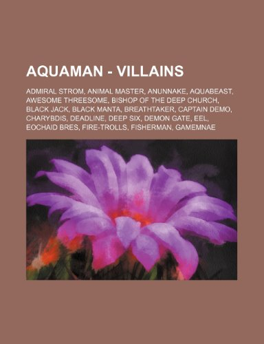 9781234808204: Aquaman - Villains: Admiral Strom, Animal Master, Anunnake, Aquabeast, Awesome Threesome, Bishop of the Deep Church, Black Jack, Black Man