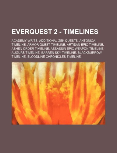 9781234811174: Everquest 2 - Timelines: Academy Writs, Additional Zek Quests, Antonica Timeline, Armor Quest Timeline, Artisan Epic Timeline, Ashen Order Time
