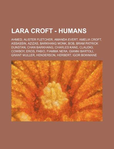 9781234812348: Lara Croft - Humans: Ahmed, Alister Fletcher, Amanda Evert, Amelia Croft, Assassin, Azizas, Barkhang Monk, Bob, Bram Patrick Dunstan, Chan