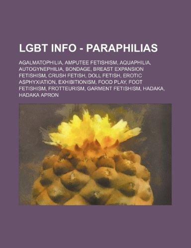 9781234812362: Lgbt Info - Paraphilias: Agalmatophilia, Amputee Fetishism, Aquaphilia, Autogynephilia, Bondage, Breast Expansion Fetishism, Crush Fetish, Doll