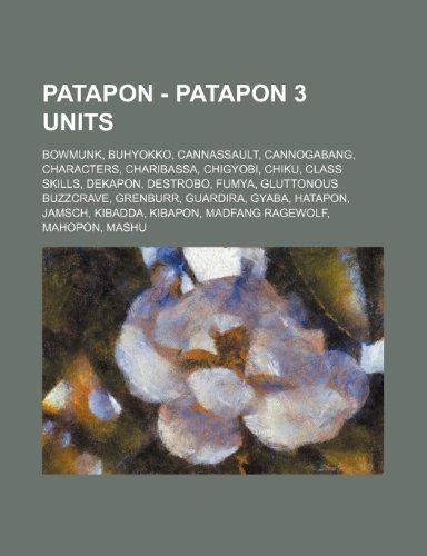 9781234812904: Patapon - Patapon 3 Units: Bowmunk, Buhyokko, Cannassault, Cannogabang, Characters, Charibassa, Chigyobi, Chiku, Class Skills, Dekapon, Destrobo,