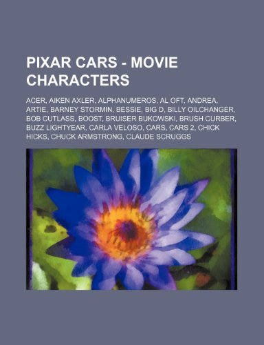 9781234812959: Pixar Cars - Movie Characters: Acer, Aiken Axler, Alphanumeros, Al Oft, Andrea, Artie, Barney Stormin, Bessie, Big D, Billy Oilchanger, Bob Cutlass,