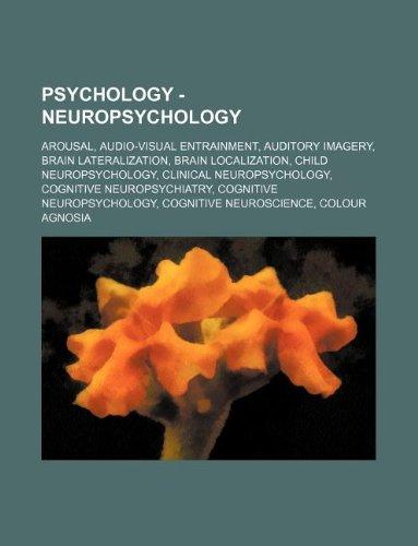 9781234813154: Psychology - Neuropsychology: Arousal, Audio-Visual Entrainment, Auditory Imagery, Brain Lateralization, Brain Localization, Child Neuropsychology,