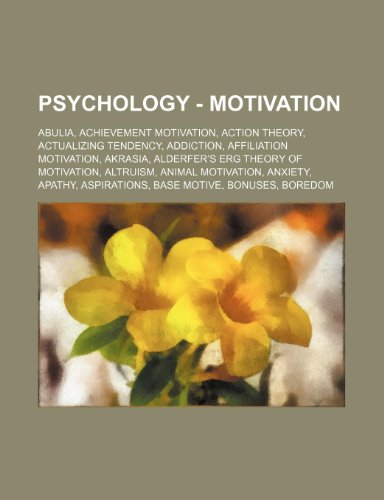 9781234813192: Psychology - Motivation: Abulia, Achievement motivation, Action theory, Actualizing tendency, Addiction, Affiliation motivation, Akrasia, Alderfer's ... Apathy, Aspirations, Base motive, Bonuses,