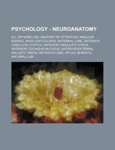 9781234813246: Psychology - Neuroanatomy: All or None Law, Anatomy of Attention, Angular Bundle, Ansa Lenticularis, Antennal Lobe, Anterior Cingulate Cortex, An