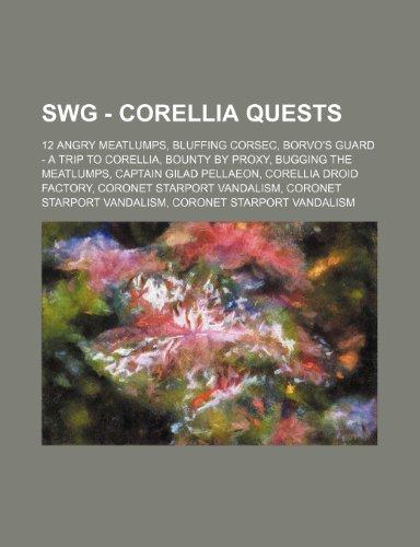 9781234814021: Swg - Corellia Quests: 12 Angry Meatlumps, Bluffing Corsec, Borvo's Guard - A Trip to Corellia, Bounty by Proxy, Bugging the Meatlumps, Capta