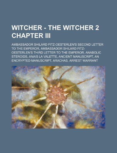 9781234814090: Witcher - The Witcher 2 Chapter III: Ambassador Shilard Fitz-Oesterlen's Second Letter to the Emperor, Ambassador Shilard Fitz-Oesterlen's Third Lette