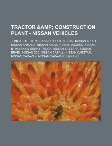 9781234814199: Tractor & Construction Plant - Nissan Vehicles: Jonga, List of Nissan Vehicles, Nissan, Nissan Aprio, Nissan Armada, Nissan Atlas, Nissan Axxess, Niss