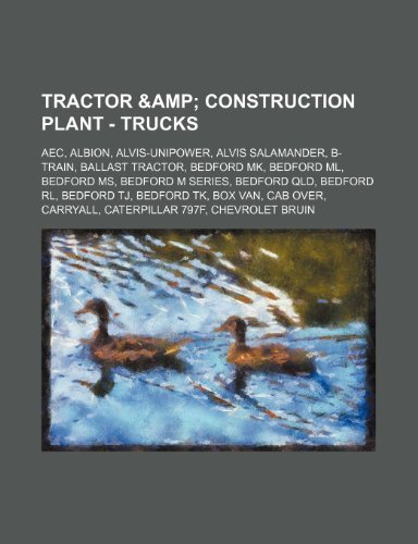 9781234814335: Tractor & Construction Plant - Trucks: Aec, Albion, Alvis-Unipower, Alvis Salamander, B-Train, Ballast Tractor, Bedford Mk, Bedford ML, Bedford MS, Be