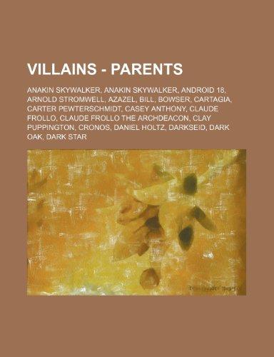 9781234814588: Villains - Parents: Anakin Skywalker, Anakin Skywalker, Android 18, Arnold Stromwell, Azazel, Bill, Bowser, Cartagia, Carter Pewterschmidt