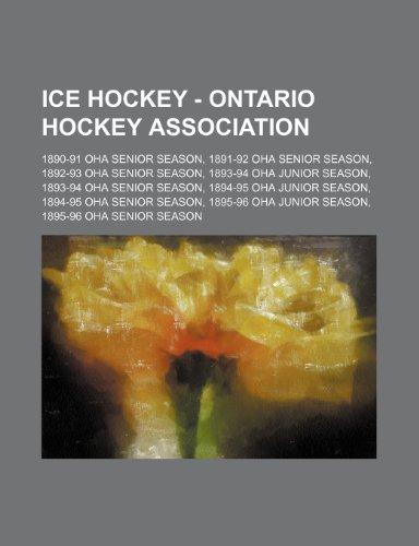 9781234816384: Ice Hockey - Ontario Hockey Association: 1890-91 Oha Senior Season, 1891-92 Oha Senior Season, 1892-93 Oha Senior Season, 1893-94 Oha Junior Season, 1