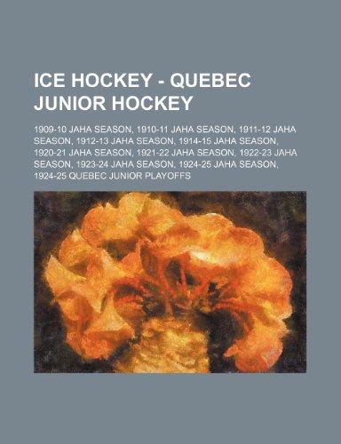 9781234816452: Ice Hockey - Quebec Junior Hockey: 1909-10 Jaha Season, 1910-11 Jaha Season, 1911-12 Jaha Season, 1912-13 Jaha Season, 1914-15 Jaha Season, 1920-21 Ja
