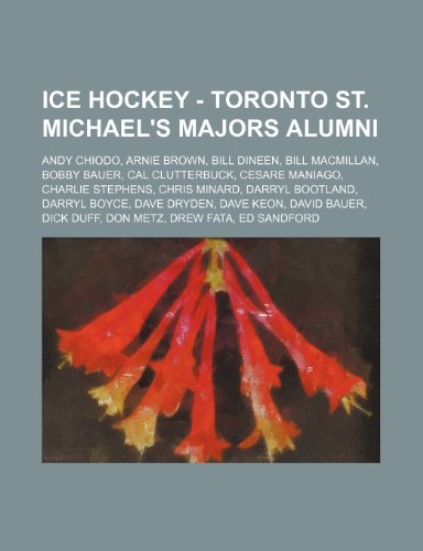 9781234816568: Ice Hockey - Toronto St. Michael's Majors alumni: Andy Chiodo, Arnie Brown, Bill Dineen, Bill MacMillan, Bobby Bauer, Cal Clutterbuck, Cesare Maniago, ... Dave Dryden, Dave Keon, David Bauer, Dick